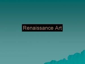 Renaissance Art Renaissance Art Characteristics Proportional realistic lifelike