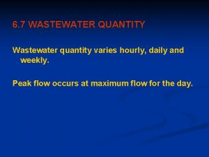 6 7 WASTEWATER QUANTITY Wastewater quantity varies hourly