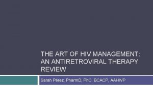 THE ART OF HIV MANAGEMENT AN ANTIRETROVIRAL THERAPY