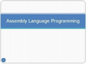 Assembly Language Programming 1 Outline Introduction to Assembly
