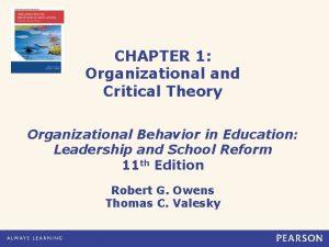 CHAPTER 1 Organizational and Critical Theory Organizational Behavior