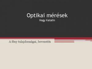 Optikai mrsek Nagy Katalin A fny tulajdonsgai bevezets