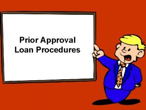 Prior Approval Loan Procedures Which loans require prior