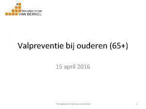Valpreventie bij ouderen 65 15 april 2016 Therapeutisch