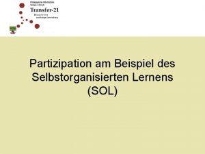 Partizipation am Beispiel des Selbstorganisierten Lernens SOL Gliederung