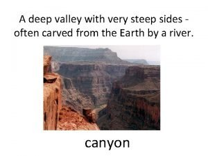 A deep valley with very steep sides often