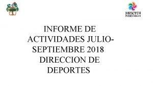 INFORME DE ACTIVIDADES JULIOSEPTIEMBRE 2018 DIRECCION DE DEPORTES