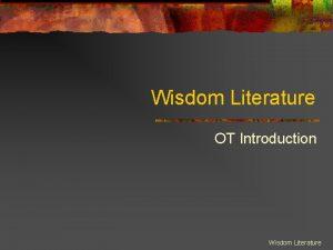 Wisdom Literature OT Introduction Wisdom Literature Introducing your