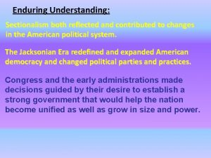 Enduring Understanding Sectionalism both reflected and contributed to