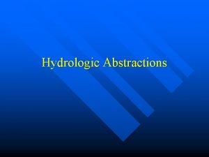 Hydrologic Abstractions Hydrologic Abstractions Interception n Evaporation n