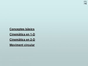 Conceptes bsics Cinemtica en 1 D Cinemtica en