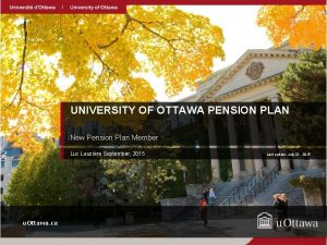 UNIVERSITY OF OTTAWA PENSION PLAN New Pension Plan