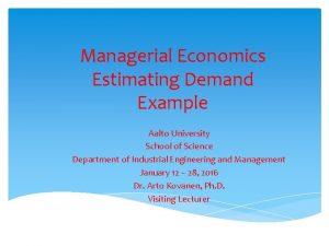 Managerial Economics Estimating Demand Example Aalto University School