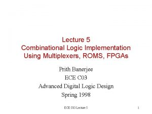 Lecture 5 Combinational Logic Implementation Using Multiplexers ROMS