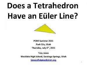 Does a Tetrahedron Have an Eler Line PCMI