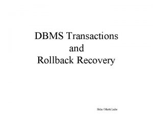DBMS Transactions and Rollback Recovery Helia Martti Laiho