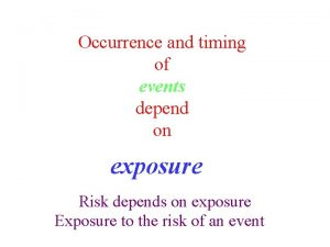 Occurrence and timing of events depend on exposure