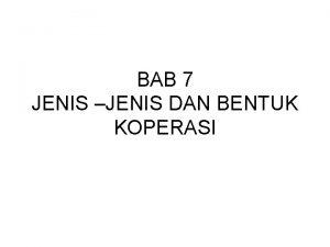 BAB 7 JENIS JENIS DAN BENTUK KOPERASI 1