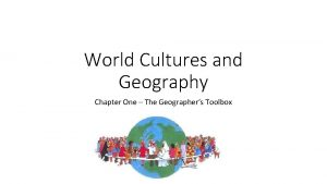 World Cultures and Geography Chapter One The Geographers