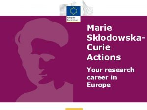 Marie Skodowska Curie Actions Your research career in