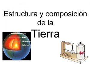 Estructura y composicin de la Tierra Mtodos de
