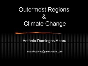 Outermost Regions Climate Change Antnio Domingos Abreu antoniodabreunetmadeira
