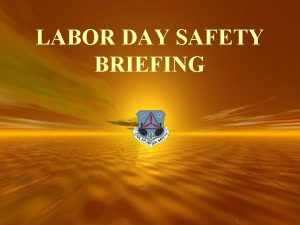 LABOR DAY SAFETY BRIEFING LABOR DAY SAFETY Summer