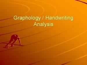 Graphology Handwriting Analysis Handwriting analyzing can tell a