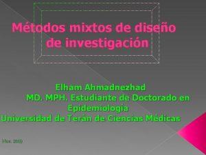 Mtodos mixtos de diseo de investigacin Elham Ahmadnezhad