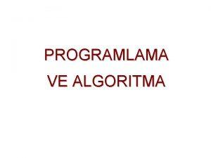 PROGRAMLAMA VE ALGORITMA Algoritma Problem zmek iin gelitirilen