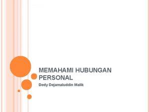 MEMAHAMI HUBUNGAN PERSONAL Dedy Dejamaluddin Malik DEFINISI Personal