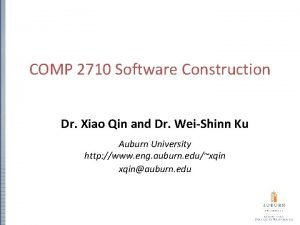 COMP 2710 Software Construction Dr Xiao Qin and