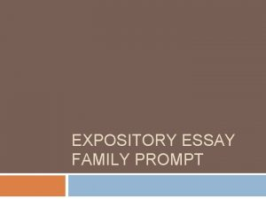 EXPOSITORY ESSAY FAMILY PROMPT Expository Essay Prompt Read
