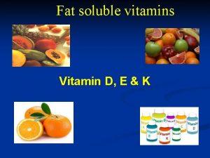 Fat soluble vitamins Vitamin D E K Vitamin