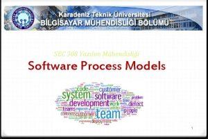 SEC 308 Yazlm Mhendislii Software Process Models 1