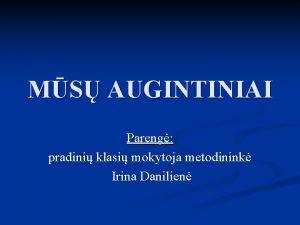 MS AUGINTINIAI Pareng pradini klasi mokytoja metodinink Irina