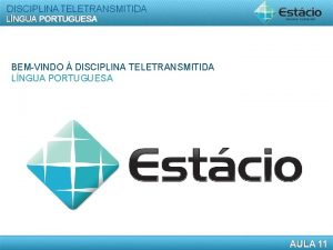 LNGUA PORTUGUESA BEMVINDO DISCIPLINA TELETRANSMITIDA LNGUA PORTUGUESA COESO