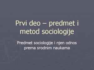 Prvi deo predmet i metod sociologije Predmet sociologije