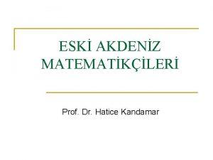ESK AKDENZ MATEMATKLER Prof Dr Hatice Kandamar Ahmes