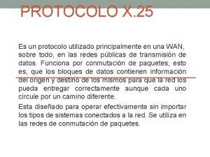 PROTOCOLO X 25 Es un protocolo utilizado principalmente