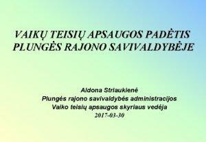 VAIK TEISI APSAUGOS PADTIS PLUNGS RAJONO SAVIVALDYBJE Aldona