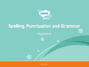 Spelling Punctuation and Grammar Hyphens SPa G Hyphens
