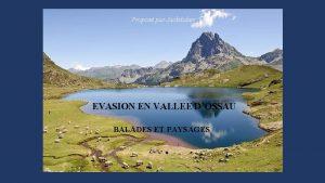 Propos par Jackdidier EVASION EN VALLEE DOSSAU BALADES