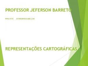 PROFESSOR JEFERSON BARRETO 99953 8725 JEFERSONPJRGMAIL COM REPRESENTAES