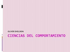 OLIVER SHELDON CIENCIAS DEL COMPORTAMIENTO Oliver Sheldon No