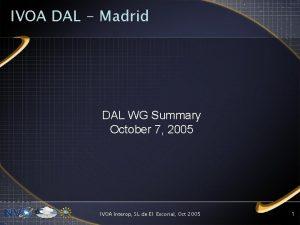 IVOA DAL Madrid DAL WG Summary October 7