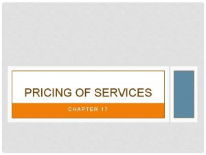 PRICING OF SERVICES CHAPTER 17 PRICING OF SERVICES