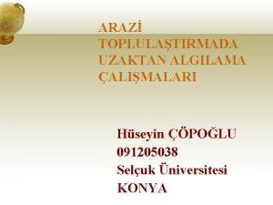 ARAZ TOPLULATIRMADA UZAKTAN ALGILAMA ALIMALARI Hseyin POLU 091205038