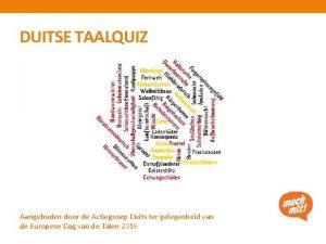 DUITSE TAALQUIZ Aangeboden door de Actiegroep Duits ter