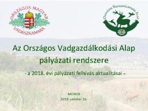 Az Orszgos Vadgazdlkodsi Alap plyzati rendszere a 2018